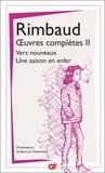 Arthur Rimbaud - Oeuvres complètes - Tome 2, Vers nouveaux ; Une saison en enfer.