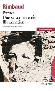 Arthur Rimbaud - Poésies ; Une saison en enfer ; Illuminations.