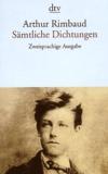 Arthur Rimbaud - Sämtliche Dichtungen - Zweisprachige Ausgabe.