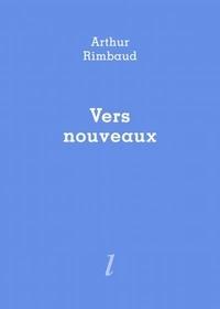 Arthur Rimbaud - Vers nouveaux.