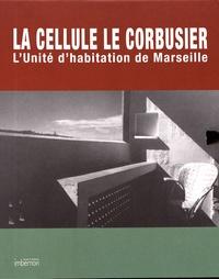 Arthur Rüegg et Jean-Lucien Bonillo - La cellule Le Corbusier - L'unité d'habitation de Marseille.