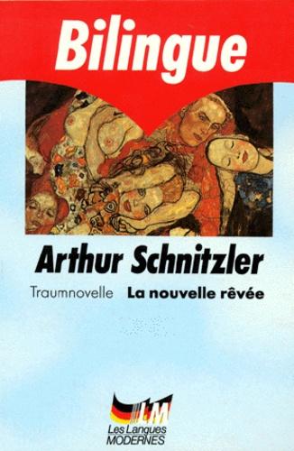 Arthur Schnitzler - La nouvelle rêvée - Edition bilingue français-allemand.