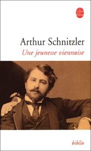 Arthur Schnitzler - Une jeunesse viennoise 1862-1889.