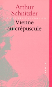 Arthur Schnitzler - VIENNE AU CREPUSCULE.