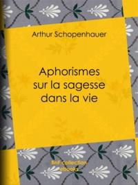 Arthur Schopenhauer - Aphorismes sur la sagesse dans la vie.