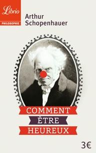Arthur Schopenhauer - Comment être heureux.