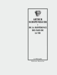 Arthur Schopenhauer - De la différence des âges de la vie.