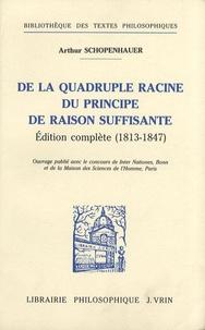 De la quadruple racine du principe de raison suffisante- Edition complète (1813-1847) - Arthur Schopenhauer |