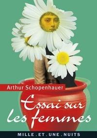 Arthur Schopenhauer - Essai sur les femmes - suivi de Le Ménage à trois.