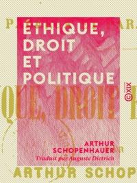 Arthur Schopenhauer et Auguste Dietrich - Éthique, Droit et Politique.