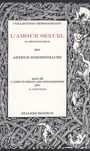 Arthur Schopenhauer - L'amour sexuel : sa métaphysique - Suivi de L'amour selon les philosophes par G. Danville.