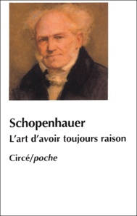 L'art d'avoir toujours raison ou dialectique éristique suivi de Schopenhauer et la dialectique - Arthur Schopenhauer |