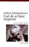 Arthur Schopenhauer - L'art de se faire respecter - Exposé en 14 maximes.
