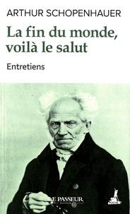 Arthur Schopenhauer - La fin du monde, voilà le salut.