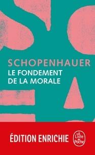 Arthur Schopenhauer - Le Fondement de la morale.