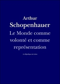 Arthur Schopenhauer - Le Monde comme volonté et comme représentation.