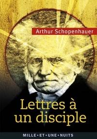 Arthur Schopenhauer - Lettres à un disciple - Anthologie.