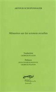 Arthur Schopenhauer - Mémoires sur les sciences occultes - Magnétisme animal et magie ; Le destin de l'individu ; Essai sur l'apparition des esprits et ce qui s'y rattache.