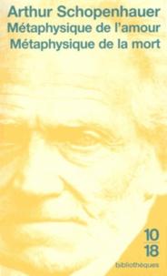 Arthur Schopenhauer - Métaphysique de l'amour Métaphysique de la mort.