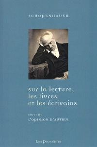 Sur la lecture, les livres et les écrivains - Lopinion dautrui. Suivi dune biographie de Schopenhauer.pdf