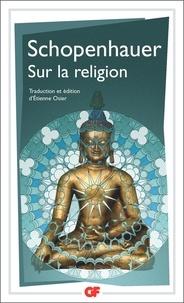 Arthur Schopenhauer - Sur la religion - (Paralipomena, paragraphes 174-182).