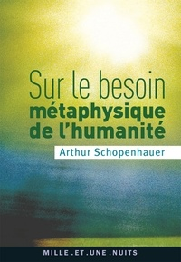 Arthur Schopenhauer - Sur le besoin métaphysique de l'humanité.