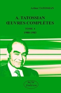 Arthur Tatossian - Oeuvres complètes - Tome 4, 1980-1983.