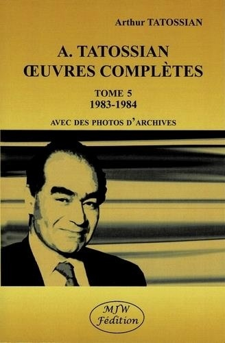 Arthur Tatossian - Oeuvres complètes - Tome 5, 1983-1984.