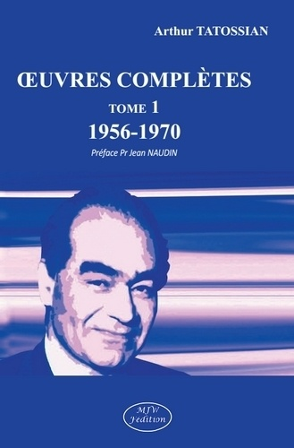 Arthur Tatossian - Oeuvres complètes - Tome 1, 1956-1970.