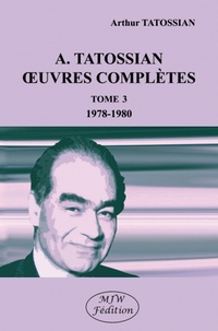 Arthur Tatossian - Oeuvres complètes - Tome 3, 1978-1980.