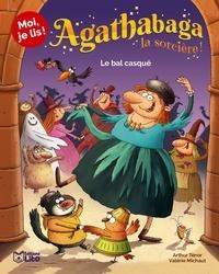 Arthur Ténor et Valérie Michaut - Agathabaga la sorcière ! Tome 4 : Le bal casqué.
