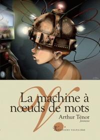 Arthur Ténor - La machine à noeuds de mots.