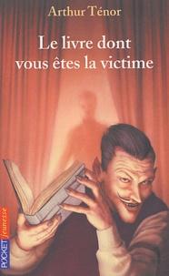 Arthur Ténor - Le livre dont vous êtes la victime.