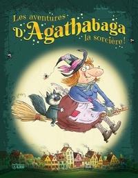 Arthur Ténor et Valérie Michaut - Les aventures d'Agathabaga la sorcière !  : .