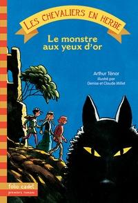 Arthur Ténor - Les chevaliers en herbe Tome 2 : Le monstre aux yeux d'or.
