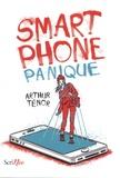 Arthur Ténor - Smartphone panique - Comment mon téléphone a fait de moi un instrument de malheur.