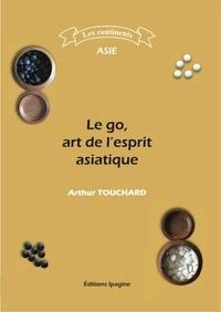 Arthur Touchard - Le go, art de l'esprit asiatique.