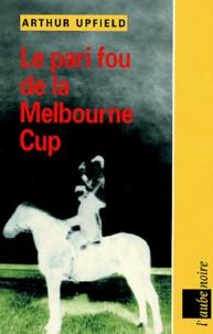 Arthur Upfield - Le pari fou à la Melbourne Cup.