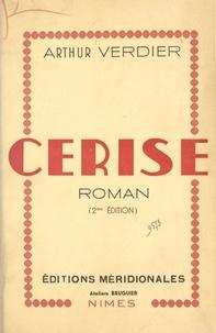 Arthur Verdier - Cerise - Histoire d'un homme et d'une terre.