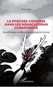 Arthur Vétu - La posture chinoise dans les négociations climatiques - Quand le dragon souffle le chaud et le froid sur le climat.