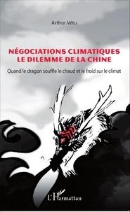 Arthur Vétu - Négociations climatiques, le dilemme de la Chine - Quand le dragon souffle le chaud et le froid sur le climat.