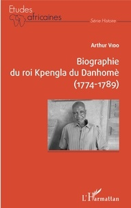 Arthur Vido - Biographie du roi Kpengla du Danhomè (1774-1789).