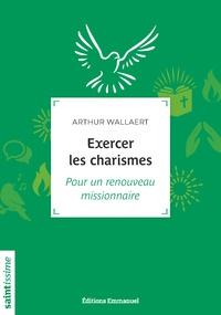 Arthur Wallaert - Exercer les charismes - Pour un renouveau missionnaire.
