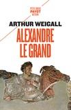Arthur Weigall - Alexandre le Grand.