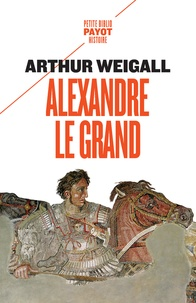 Arthur Weigall - Alexandre le Grand.