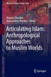 Magnus Marsden - Articulating Islam: Anthropological Approaches to Muslim Worlds.