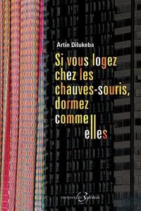 Artin Dilukeba - Si vous logez chez les chauves souris, dormez comme elles.