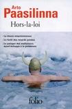 Arto Paasilinna - Hors-la-loi - La douce empoisonneuse ; La forêt des renards perdus ; Le potager des malfaiteurs ayant échappé à la pendaison.
