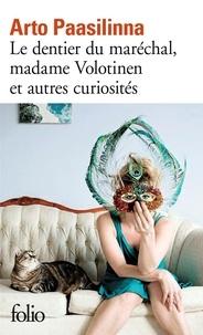 Arto Paasilinna - Le dentier du maréchal, Madame Volotinen et autres curiosités.