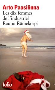 Arto Paasilinna - Les dix femmes de l'industriel Rauno Rämekorpi.